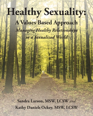 Healthy Sexuality: A Values Based Approach Managing Healthy Relationships in a Sexualized World Cover Image