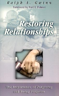 Restoring Relationships: The Importance of Forgiving and Being Forgiven Cover Image