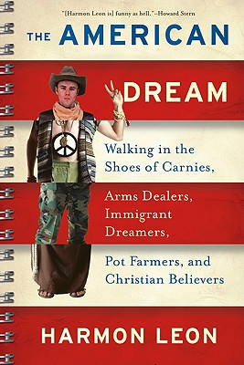 The American Dream: Walking in the Shoes of Carnies, Arms Dealers, Immigrant Dreamers, Pot Farmers, and Christian Believers Cover Image