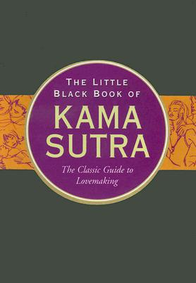 The Little Black Book of Kama Sutra: The Classic Guide to Lovemaking (Little Black Books) Cover Image