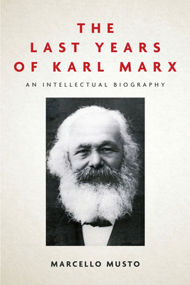The Last Years of Karl Marx: An Intellectual Biography Cover Image