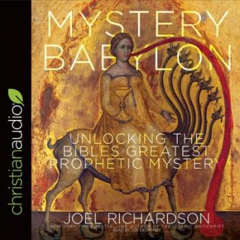 Mystery Babylon: Unlocking the Bible's Greatest Prophetic Mystery Cover Image