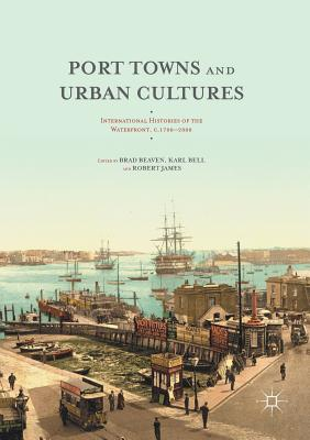 Port Towns and Urban Cultures: International Histories of the Waterfront, C.1700--2000 Cover Image