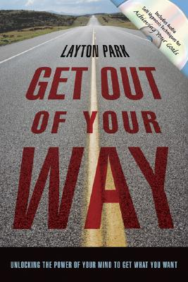 Get Out of Your Way: Unlocking the Power of Your Mind to Get What You Want [With CD] Cover Image