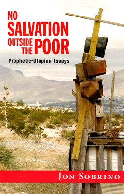 No Salvation Outside the Poor: Prophetic-Utopian Essays Cover Image