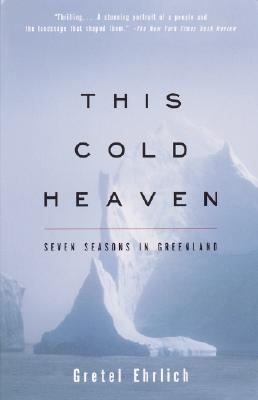 This Cold Heaven: Seven Seasons in Greenland Cover Image