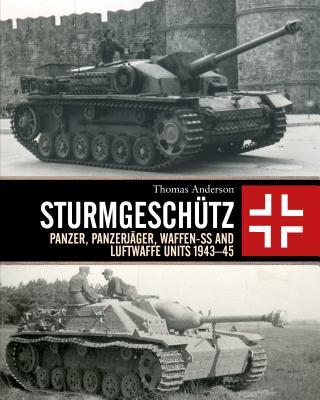 Sturmgeschütz: Panzer, Panzerjäger, Waffen-SS and Luftwaffe Units 1943–45 Cover Image