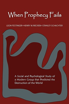 When Prophecy Fails: A Social and Psychological Study of a Modern Group That Predicted the Destruction of the World Cover Image
