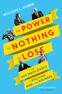 The Power of Nothing to Lose: The Hail Mary Effect in Politics, War, and Business Cover Image