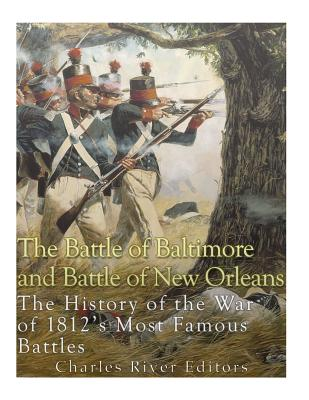 The Battle of Baltimore and Battle of New Orleans: The History of the War of 1812's Most Famous Battles Cover Image