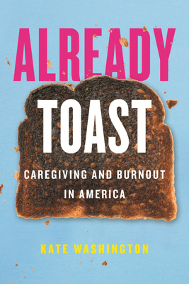 Already Toast: Caregiving and Burnout in America Cover Image