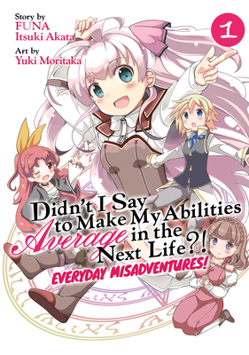 Didn't I Say to Make My Abilities Average in the Next Life?! Everyday Misadventures! (Manga) Vol. 1 Cover Image