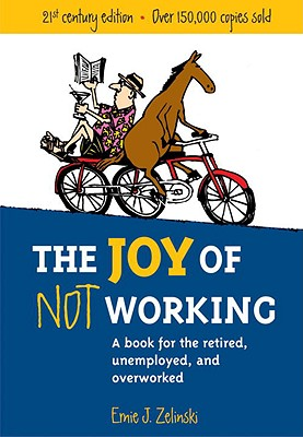 The Joy of Not Working: A Book for the Retired, Unemployed and Overworked Cover Image