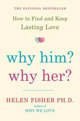 Why Him? Why Her?: How to Find and Keep Lasting Love Cover Image