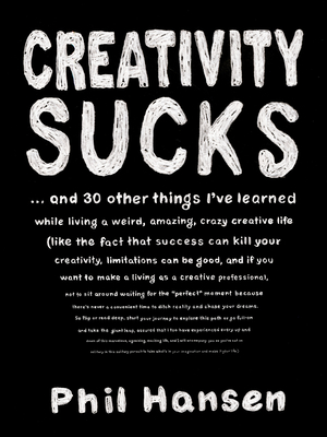 Creativity Sucks: And 30 Other Things I've Learned while Living a Weird, Amazing, Crazy, Creative Life Cover Image