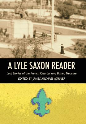A Lyle Saxon Reader: Lost Stories of the French Quarter and Buried Treasure Cover Image