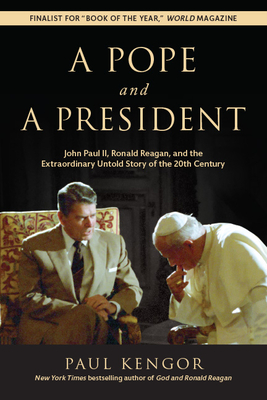 A Pope and a President: John Paul II, Ronald Reagan, and the Extraordinary Untold Story of the 20th Century Cover Image