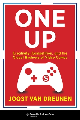 One Up: Creativity, Competition, and the Global Business of Video Games Cover Image
