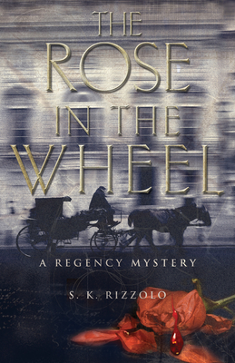 The Rose in the Wheel: A Regency Mystery (Regency Mysteries) Cover Image