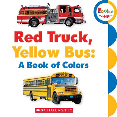 Red Truck, Yellow Bus: A Book of Colors (Rookie Toddler) Cover Image