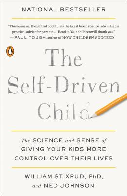 The Self-Driven Child: The Science and Sense of Giving Your Kids More Control Over Their Lives Cover Image