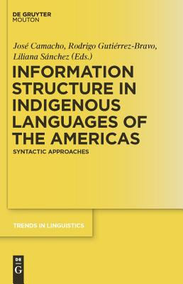 Information Structure in Indigenous Languages of the Americas: Syntactic Approaches (Trends in Linguistics. Studies and Monographs [Tilsm] #225) Cover Image