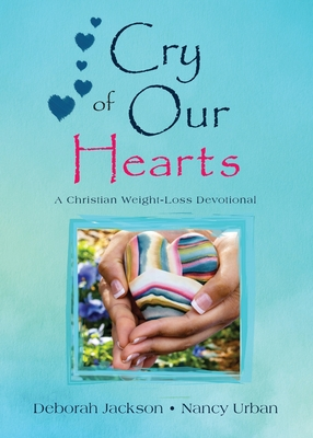 Cry of Our Hearts: A Christian Weight-Loss Devotional Cover Image