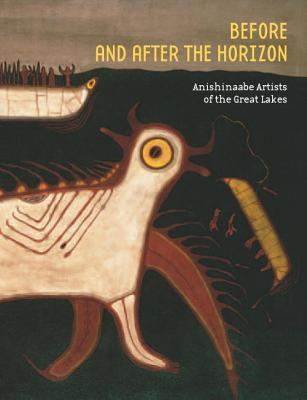 Before and after the Horizon: Anishinaabe Artists of the Great Lakes Cover Image