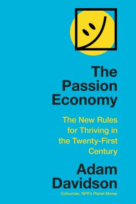 The Passion Economy: The New Rules for Thriving in the Twenty-First Century Cover Image