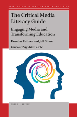 The Critical Media Literacy Guide: Engaging Media and Transforming Education Cover Image