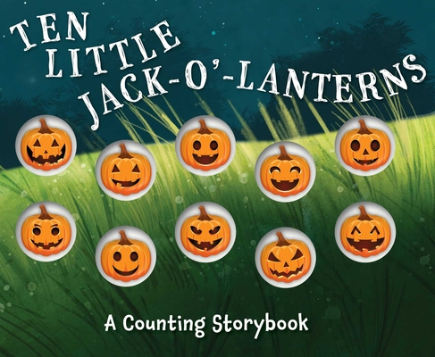 Ten Little Jack-O'-Lanterns: A Counting Storybook Cover Image
