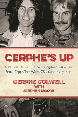 Cerphe's Up: A Musical Life with Bruce Springsteen, Little Feat, Frank Zappa, Tom Waits, CSNY, and Many More Cover Image