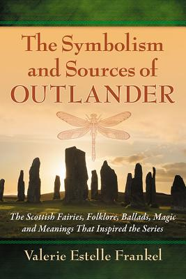 Symbolism and Sources of Outlander: The Scottish Fairies, Folklore, Ballads, Magic and Meanings That Inspired the Series Cover Image