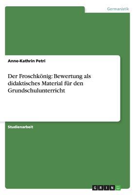 Der Froschkönig: Bewertung als didaktisches Material für den Grundschulunterricht Cover Image