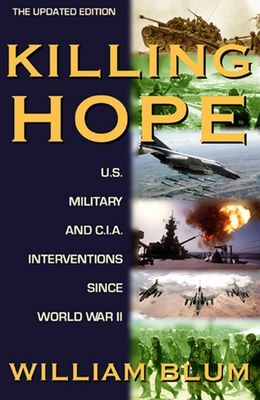 Killing Hope: U.S. Military and C.I.A. Interventions Since World War II--Updated Through 2003 Cover Image