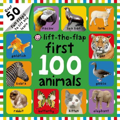 First 100 Animals Lift-the-Flap: Over 50 Fun Flaps to Lift and Learn Cover Image