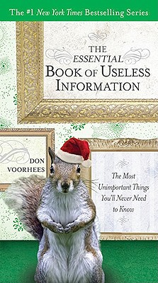 The Essential Book of Useless Information (Holiday Edition): The Most Unimportant Things You'll Never Need to Know Cover Image