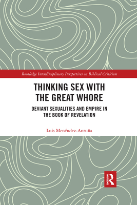Thinking Sex with the Great Whore: Deviant Sexualities and Empire in the Book of Revelation Cover Image