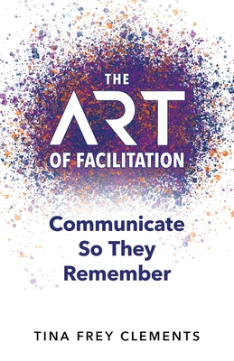 The ART of Facilitation: Communicate So They Remember Cover Image