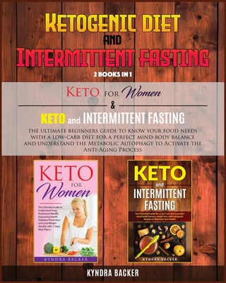 Ketogenic Diet And Intermittent Fasting: The ultimate beginners guide to know your food needs with a low-carb diet for a perfect mind-body balance and (Healthy Living #14) Cover Image