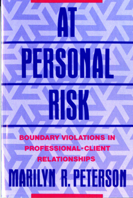 At Personal Risk: Boundary Violations in Professional-Client Relationships Cover Image
