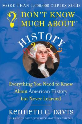 Don't Know Much about History: Everything You Need to Know about American History But Never Learned Cover Image