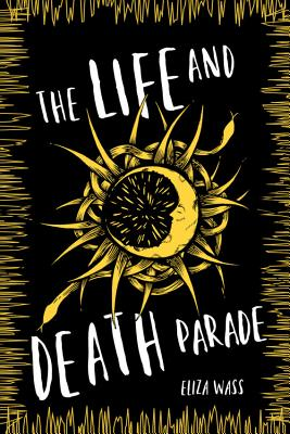 The Life and Death Parade by Eliza Wass