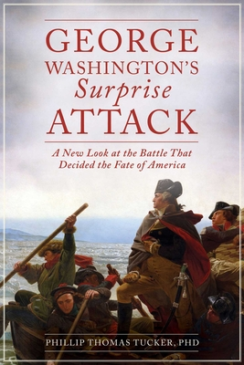 George Washington's Surprise Attack: A New Look at the Battle That Decided the Fate of America Cover Image