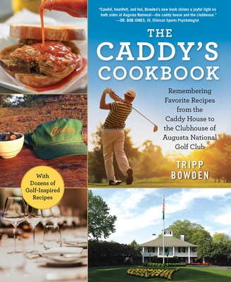 The Caddy's Cookbook: Remembering Favorite Recipes from the Caddy House to the Clubhouse of Augusta National Golf Club Cover Image