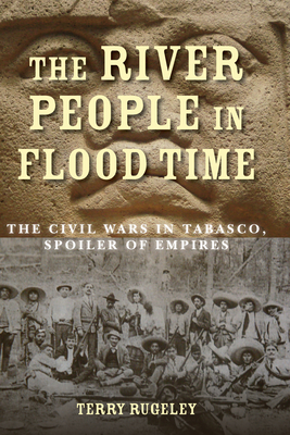 The River People in Flood Time: The Civil Wars in Tabasco, Spoiler of Empires Cover Image