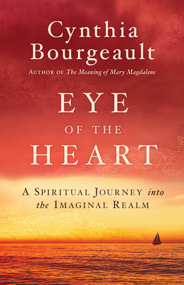 Eye of the Heart: A Spiritual Journey into the Imaginal Realm Cover Image