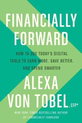 Financially Forward: How to Use Today's Digital Tools to Earn More, Save Better, and Spend Smarter Cover Image