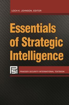 Essentials of Strategic Intelligence (Praeger Security International) Cover Image