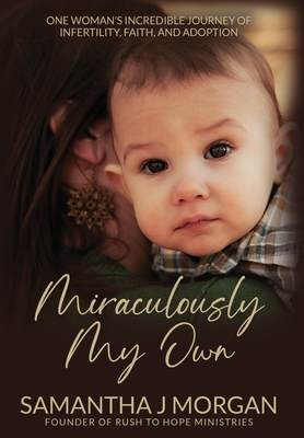 Miraculously My Own: One woman's incredible journey of infertility, faith, and adoption Cover Image